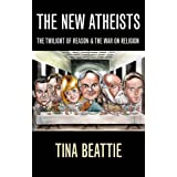 The New Atheists: The Twilight of Reason and the War on Religionby Tina Beattie