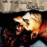 Carcass Wake Up & Smell The