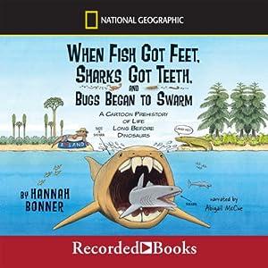 When Fish Got Feet, Sharks Got Teeth, and Bugs Began to Swarm Audiobook