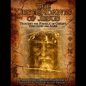The Descendants of Jesus: : Tracing the Family of Christ Through the Ages | [Hugh Montgomery]