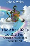 img - for The Afterlife is to Die For: Amazing Possibilities Await Us All book / textbook / text book