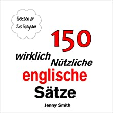 150 Wirklich Nützliche Englische Sätze [150 Really Useful English Sentences] (       ungekürzt) von Jenny Smith Gesprochen von: Jus Sargeant
