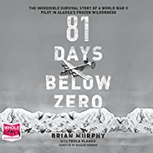 81 Days Below Zero: The Incredible Survival Story of a World War II Pilot in Alaska's Frozen Wilderness (       UNABRIDGED) by Brian Murphy Narrated by Richard Ferrone