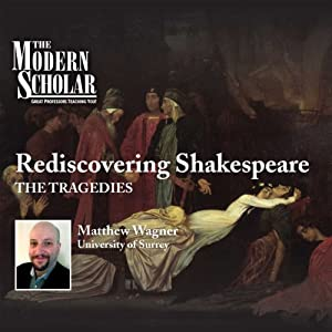 The Modern Scholar: Rediscovering Shakespeare - The Tragedies Audiobook