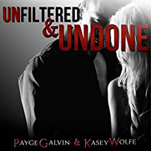 Unfiltered & Undone: The Unfiltered Series (       UNABRIDGED) by Payge Galvin, Kasey Wolfe Narrated by Rachel Fulginiti