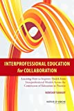 img - for Interprofessional Education for Collaboration: Learning How to Improve Health from Interprofessional Models Across the Continuum of Education to Practice: Workshop Summary book / textbook / text book
