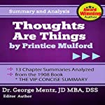 Summary and Analysis - Thoughts Are Things by Prentice Mulford: 13 Chapter Summaries Analyzed from the 1908 Book | George Mentz