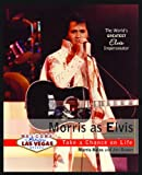 img - for Morris as Elvis: The World's Greatest Elvis Impersonator book / textbook / text book