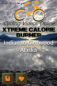 Xtreme Calorie Burner! Indian to Girdwood Alaska. (DVD EDITION) Virtual Indoor Cycling Training / Spinning Fitness and Weight Loss Videos