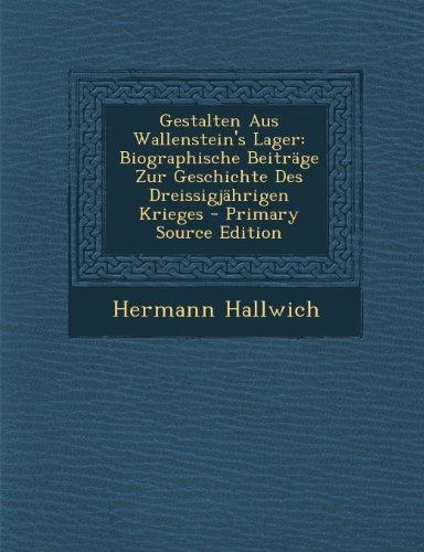 Gestalten Aus Wallenstein's Lager: Biographische Beiträge Zur Geschichte Des Dreissigjährigen Krieges