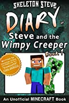 MINECRAFT DIARY OF STEVE AND THE WIMPY CREEPER - BOOK 1: UNOFFICIAL MINECRAFT BOOKS FOR KIDS, TEENS, & NERDS - ADVENTURE FAN FICTION SERIES (SKELETON STEVE ... - FAN SERIES - STEVE AND THE WIMPY CREEPER)