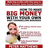 How To Make Big Money in Debt Counsellingby Peter Matthews