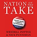 Nation on the Take Audiobook by Wendell Potter, Nick Penniman Narrated by Michael Butler Murray