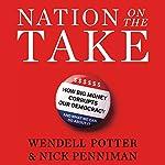 Nation on the Take | Wendell Potter,Nick Penniman