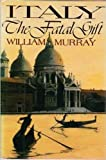 Italy: The Fatal Gift (0396092020) by Murray, William