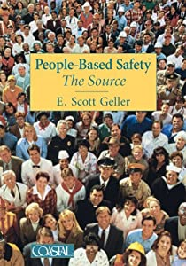 People Based Safety: The Source E. Scott Geller, Ph.D., Dave Johnson and George V. Wills