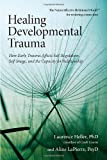 img - for Healing Developmental Trauma: How Early Trauma Affects Self-Regulation, Self-Image, and the Capacity for Relationship book / textbook / text book