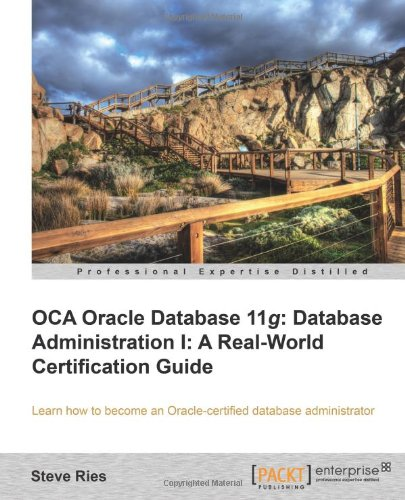 OCA Oracle Database 11g: Database Administration I: A Real-World Certification Guide
