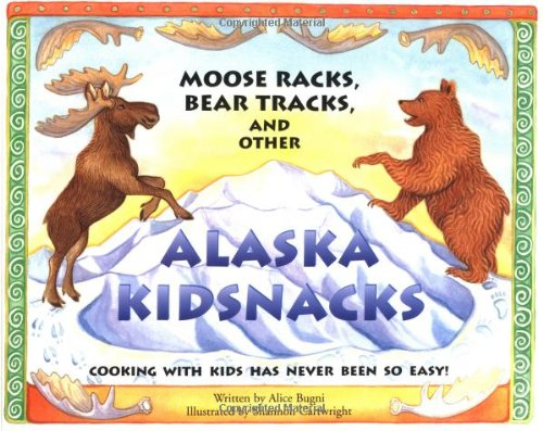Moose Racks, Bear Tracks, and Other Kid Snacks: Cooking with Kids Has Never Been So Easy! (PAWS IV) by Alice Bugni