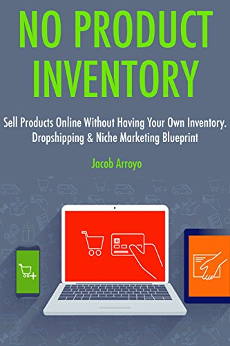 No Product Inventory (2017 Business Bundle): Sell Products Online Without Having Your Own Inventory. Dropshipping & Niche Marketing Blueprint