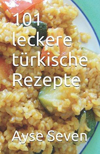 101 leckere türkische Rezepte (TÜRKISCH KOCHEN) (German Edition) by Ayse Seven