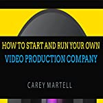 How to Start and Run Your Own Video Production Company | Carey Martell