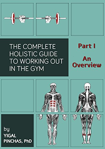Fitness Books: The Essentials of Working Out in the Gym – An Overview (The Complete Holistic Guide to Working Out in the Gym Book 1)