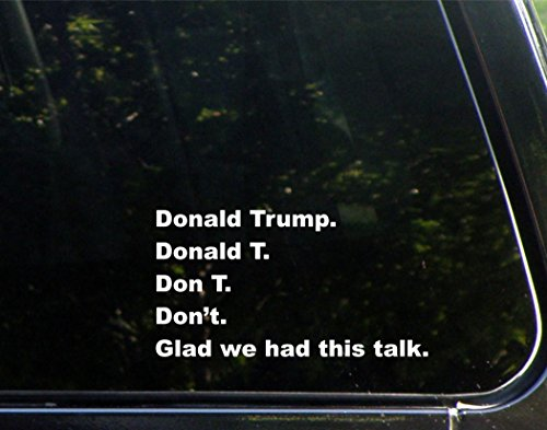 donald-trump-donald-t-don-t-dont-glad-we-had-this-talk-7-x-4-vinyl-die-cut-decal-bumper-sticker-for-