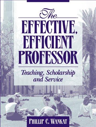 The Effective, Efficient Professor: Teaching Scholarship...
