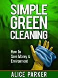 Simple Green Cleaning Recipes: How To Save Money, Health & Environment