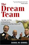 img - for The Dream Team: The Rise and Fall of DreamWorks: Lessons from the New Hollywood book / textbook / text book