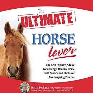 The Ultimate Horse Lover: The Best Experts' Guide for a Happy, Healthy Horse | [Gina Spadafori, Audrey Pavia, Mikkel Becker, Marty Becker]