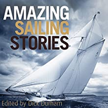 Amazing Sailing Stories: True Adventures from the High Seas Audiobook by Dick Durham Narrated by Steve Hodson