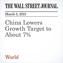 China Lowers Growth Target to About 7% (       UNABRIDGED) by Mark Magnier Narrated by Ken Borgers