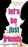 Let's Be Just Friends: A New Adult Novella (English Edition)