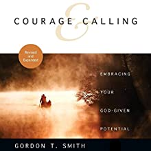 Courage and Calling: Embracing Your God-Given Potential (       UNABRIDGED) by Gordon T. Smith Narrated by Gregory St. John