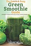 Caitlin Myers The Quick & Easy Green Smoothie Guide: 60 Healthy Recipes to Boost Your Energy, Vitality & Weight Loss