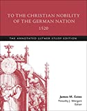 img - for To the Christian Nobility of the German Nation, 1520: The Annotated Luther, Study Edition book / textbook / text book