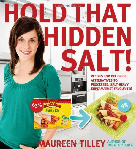 Hold That Hidden Salt!: Recipes for delicious alternatives to processed, salt-heavy supermarket favourites by Maureen Tilley
