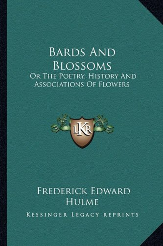 Bards and Blossoms: Or the Poetry, History and Associations of Flowers