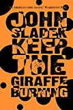 Keep the Giraffe Burning (1587154196) by Sladek, John
