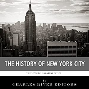 The World's Greatest Cities: The History of New York City Audiobook