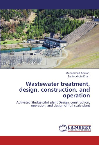 Wastewater treatment, design, construction, and operation: Activated Sludge pilot plant Design, construction, operation, and design of full scale plant PDF