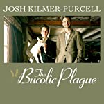 The Bucolic Plague: How Two Manhattanites Became Gentlemen Farmers: An Unconventional Memoir | Josh Kilmer-Purcell