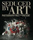 img - for Seduced by Art: Photography Past and Present (National Gallery London) book / textbook / text book