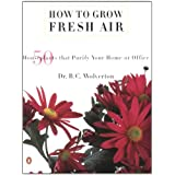How to Grow Fresh Air: 50 House Plants that Purify Your Home or Office ~ B. C. Wolverton