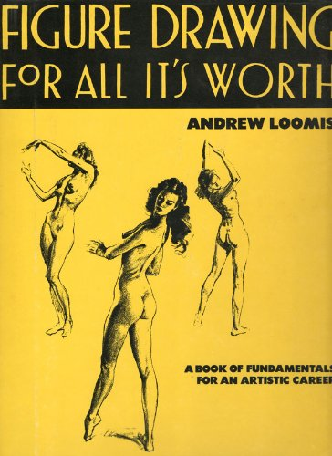 Figure Drawing for All It's Worth (How to draw and paint) (Andrew Loomis Figure Drawing compare prices)