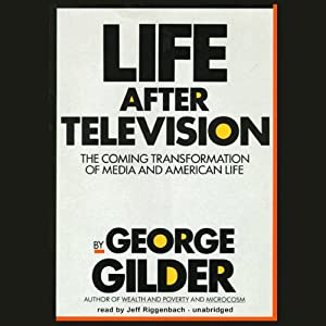 Life After Television: The Coming Transformation of Media and American Life | [George Gilder]