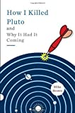 How I Killed Pluto and Why It Had It Coming by Brown, Mike Published by Spiegel & Grau (2010) Hardcover