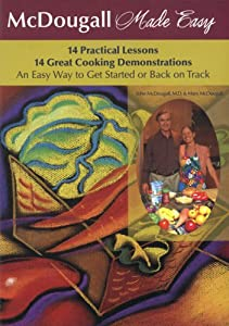 McDougall Made Easy: 14 Practical Health Lessons, 14 Great Cooking Demonstrations